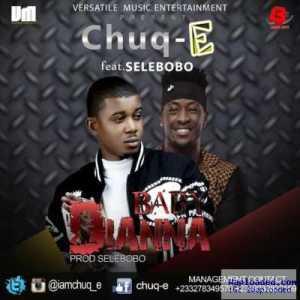 Chuq-E - Baby Dianna (ft. Selebobo)
